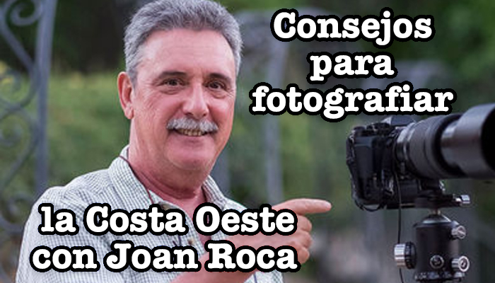 CONSEJOS PARA FOTOGRAFIAR LA COSTA OESTE CON JOAN ROCA
