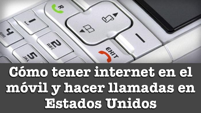 COMO TENER INTERNET EN EL MOVIL EN EEUU Y HACER LLAMADAS POR TELEFONO