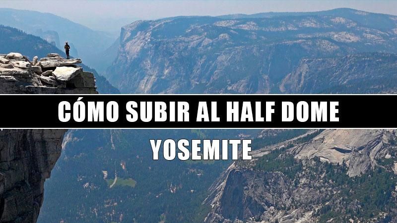 COMO SUBIR AL HALF DOME