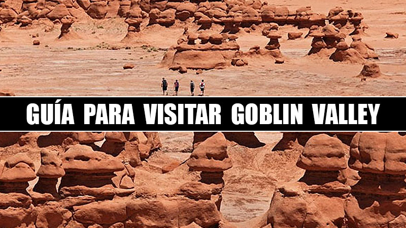 GUIA PARA VISITAR GOBLIN VALLEY