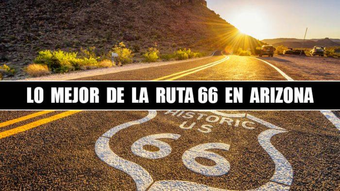 LO MEJOR DE LA RUTA 66 EN ARIZONA