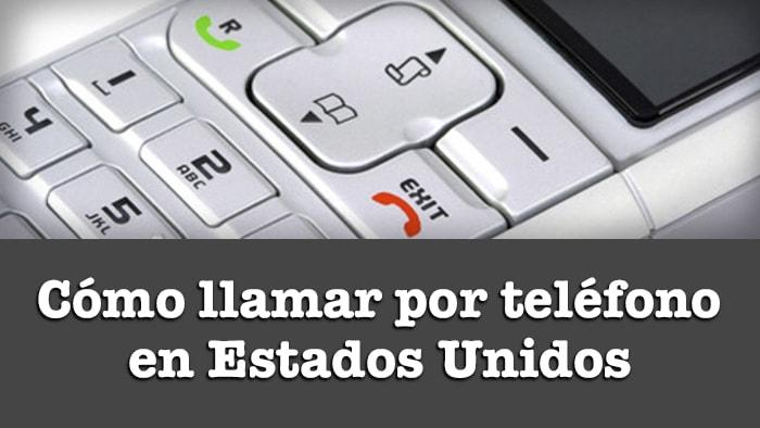 COMO LLAMAR POR TELEFONO EN ESTADOS UNIDOS